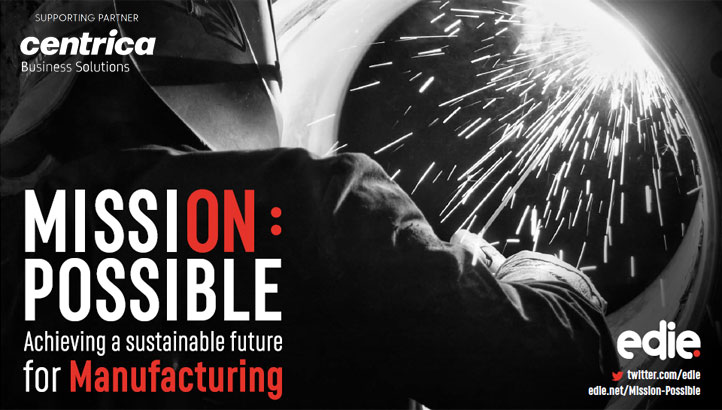 Mission Possible: Achieving a sustainable future for MANUFACTURING - edie.net