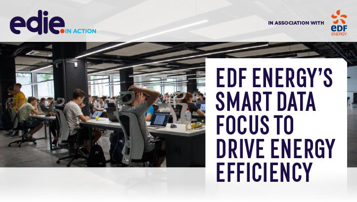 In action: EDF Energy's smart data focus to drive energy efficiency - edie.net