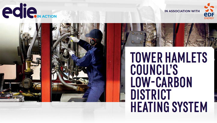 In action: Tower Hamlets Council's low-carbon district heating system - edie.net