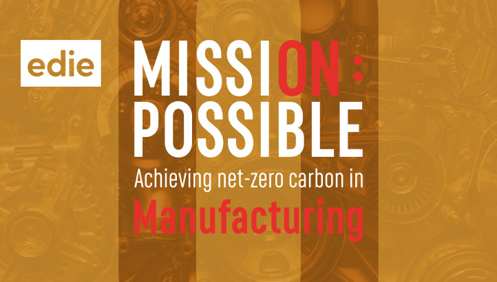 Mission Possible: Achieving a net-zero carbon future for manufacturing - edie.net