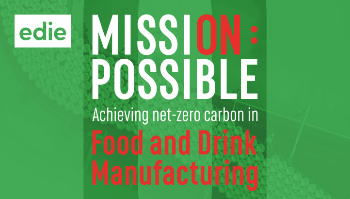 Mission Possible: Achieving a net-zero carbon future for food and drink manufacturing - edie.net