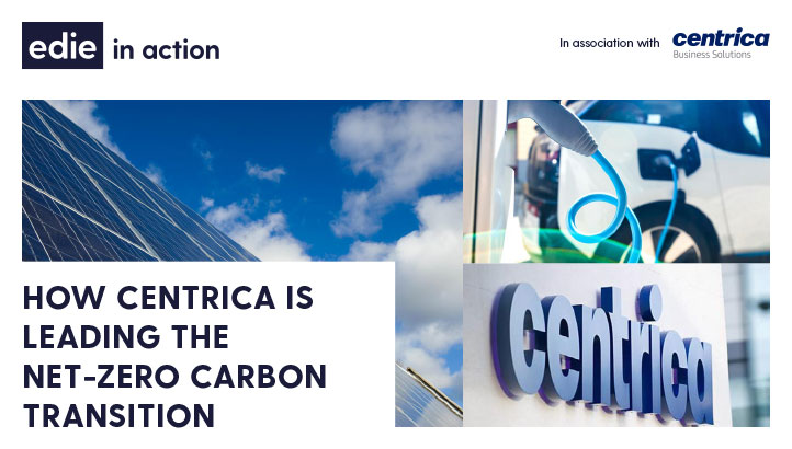 In Action: How Centrica is leading the net-zero carbon transition - edie.net