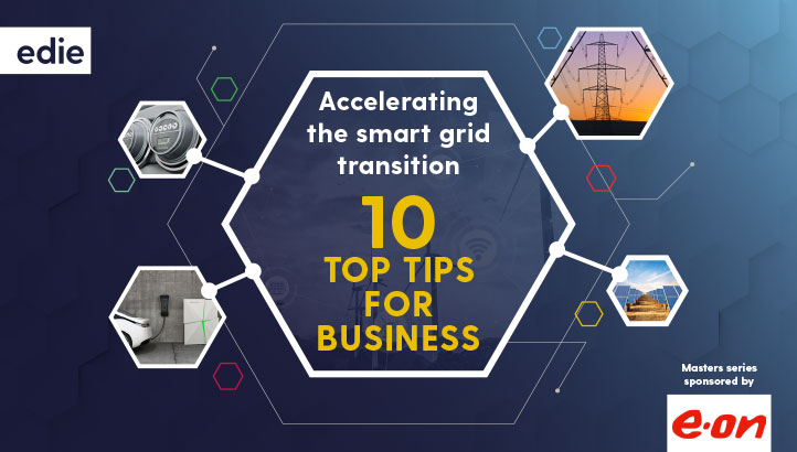 Accelerating the smart grid transition: 10 top tips for business - edie.net