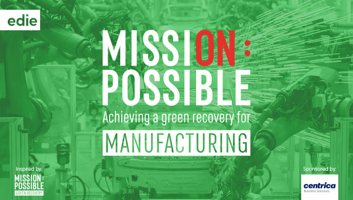 Mission Possible: Achieving a green recovery for manufacturing - edie.net