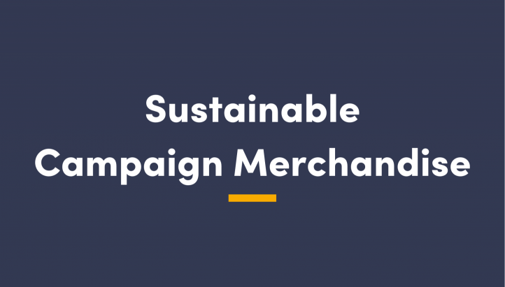 Sustainable Campaign Merchandise